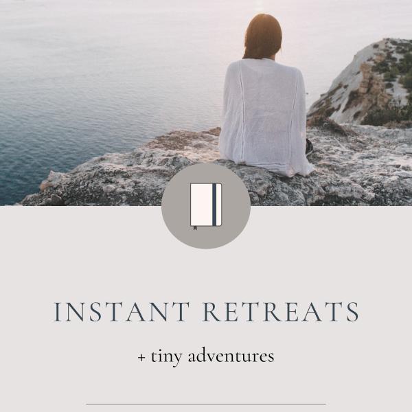 Instant Retreats + tiny adventures